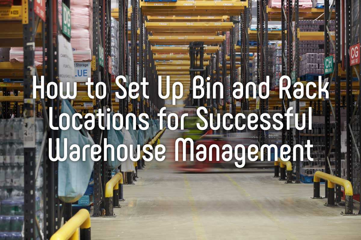 How to Set Up Bin and Rack Locations for Successful Warehouse Management